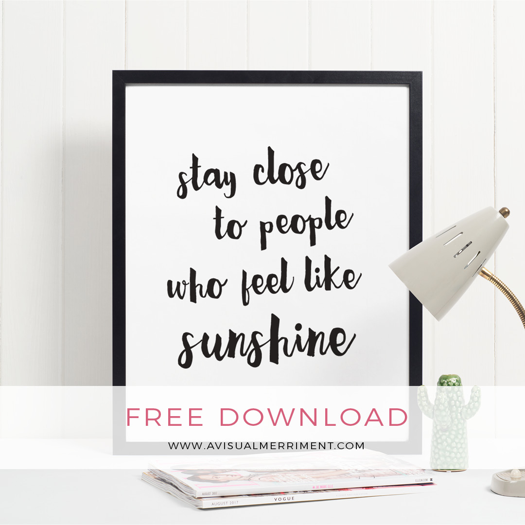 Stay close to people who feel like sunshine quote free wall art download